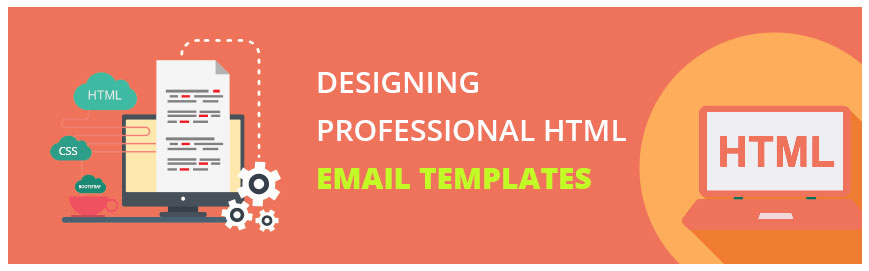 DESIGNING PROFESSIONAL HTML EMAIL TEMPLATES