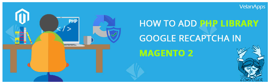 How To Add PHP Library Google ReCaptcha in Magento 2