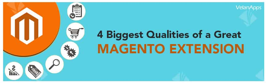 4 Biggest Qualities of a Great Magento Extension
