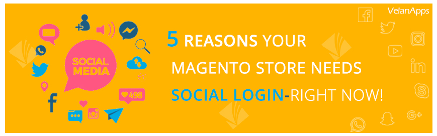5 reasons your Magento Store needs Social Login – right now!